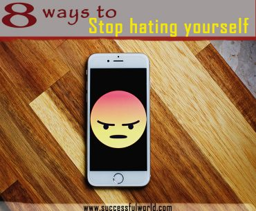 ways to stop hating yourself