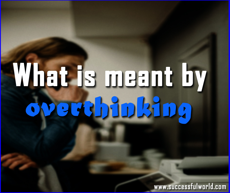 what is overthinking