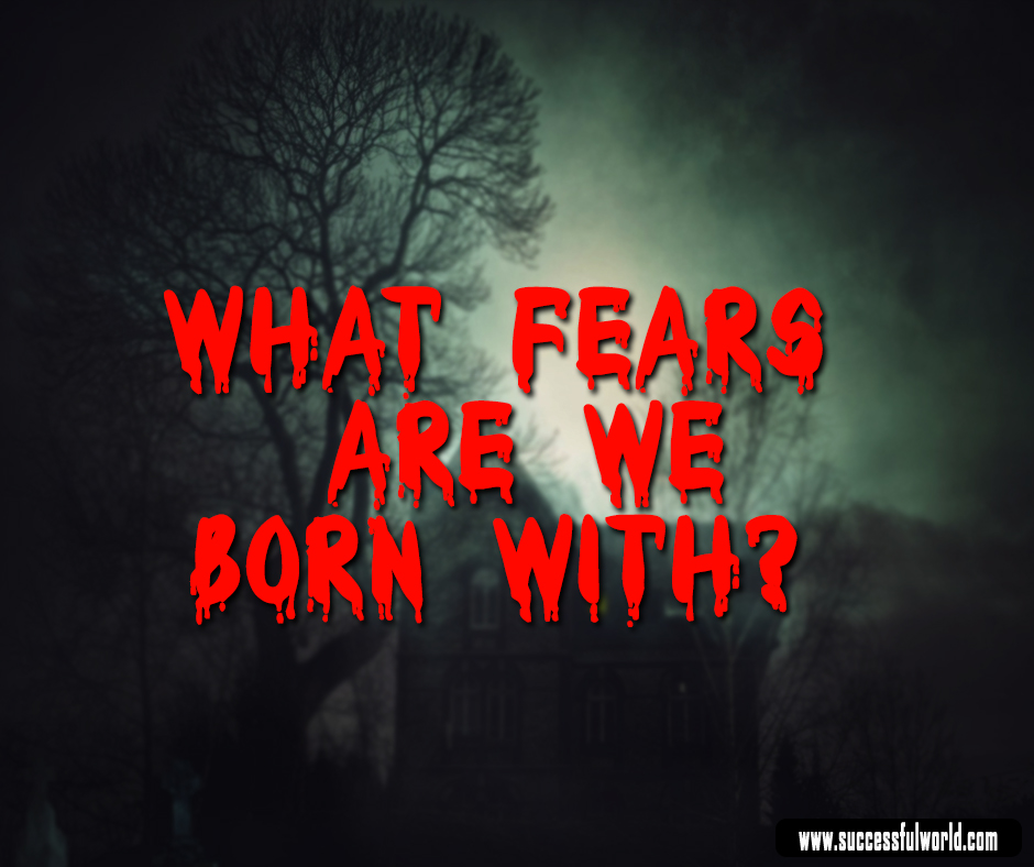 what fears are we born with