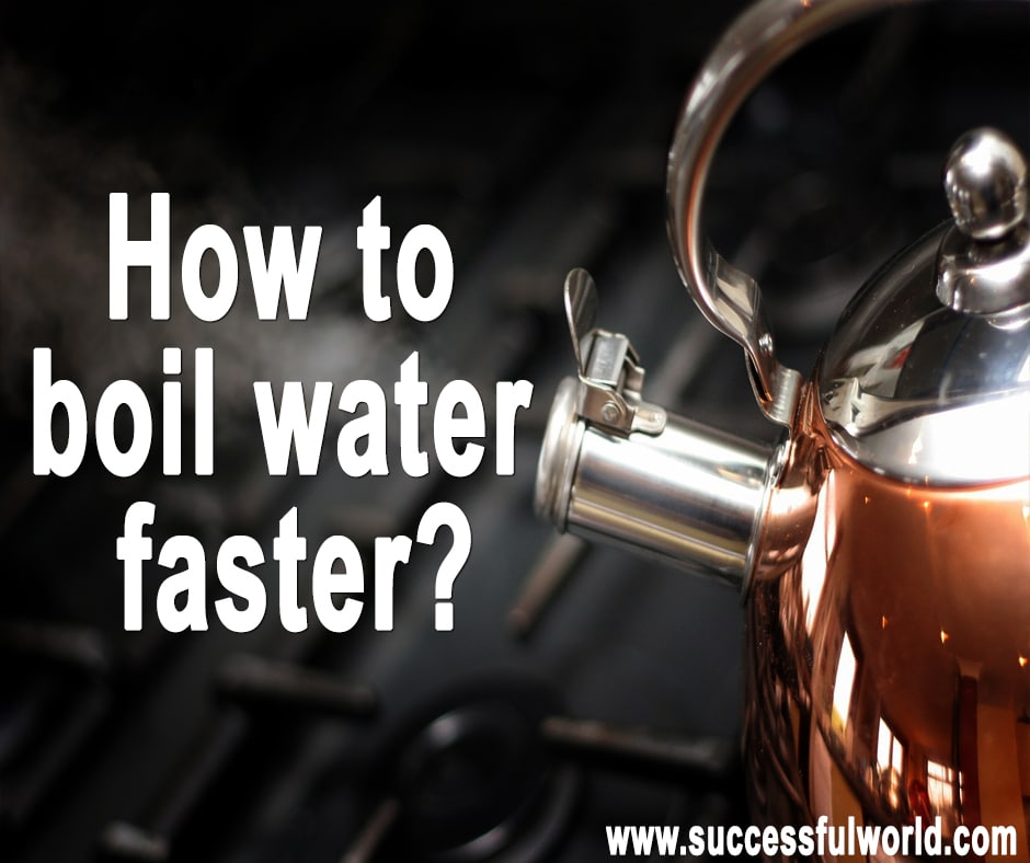 how to boil water faster