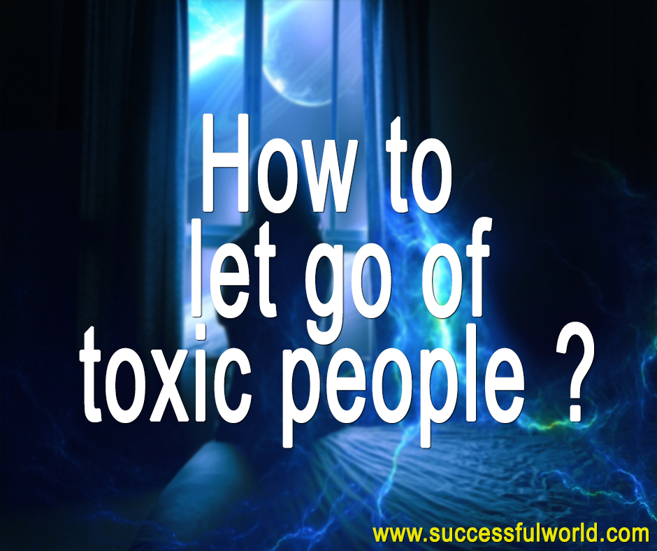 letting go of toxic people
