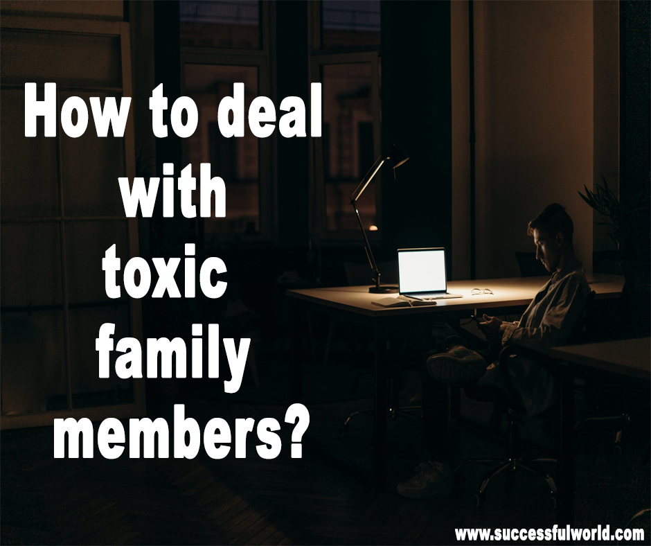How to deal with toxic family members